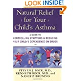 Natural Relief for Your Child's Asthma: A Guide to Controlling Symptoms & Reducing Your Child's Dependence on...