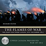 The Flames of War: The Fight for Upper Canada, JulyDecember 1813