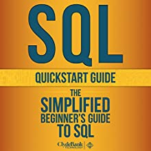 SQL QuickStart Guide: The Simplified Beginner's Guide to SQL (       UNABRIDGED) by  ClydeBank Technology Narrated by Dave Wright