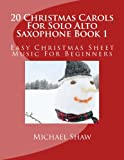 img - for 20 Christmas Carols For Solo Alto Saxophone Book 1: Easy Christmas Sheet Music For Beginners (Volume 1) book / textbook / text book