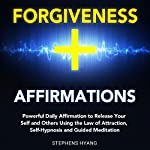 Forgiveness Affirmations: Powerful Daily Affirmation to Release Your Self and Others Using the Law of Attraction, Self-Hypnosis and Guided Meditation | Stephens Hyang