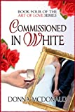img - for Commissioned In White: Book 4 of the Art of Love Series book / textbook / text book