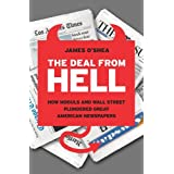 The Deal from Hell: How Moguls and Wall Street Plundered Great American Newspapers ~ James O'Shea