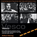Vesco from Wall Street to Castro's Cuba: The Rise, Fall, and Exile of the King of White Collar Crime (       UNABRIDGED) by Arthur Herzog III Narrated by Brian Allard