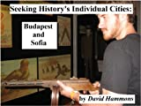 Seeking History's Individual Cities: Budapest and Sofia