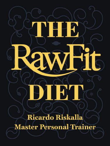 The Rawfit Diet: Longevity, Beauty, Detox, Raw Food, Fitness and Weight Loss by Ricardo Riskalla