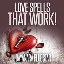Love Spells That Work! (       UNABRIDGED) by Dayanara Blue Star Narrated by Eileen Rizzo, Eye Hear Voices