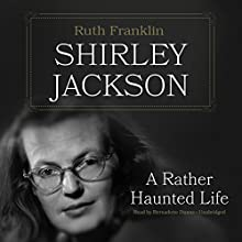 Shirley Jackson: A Rather Haunted Life Audiobook by Ruth Franklin Narrated by Bernadette Dunne