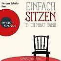 Einfach sitzen Hörbuch von Thich Nhat Hanh Gesprochen von: Herbert Schäfer