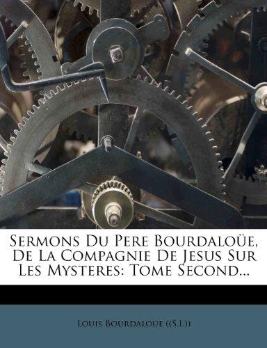 Sermons Du Pere Bourdaloüe, De La Compagnie De Jesus Sur Les Mysteres: Tome Second...