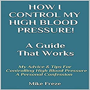 How I Control My Blood Pressure! A Guide That Works Audiobook