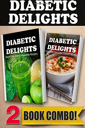 Sugar-Free Green Smoothie Recipes And Sugar-Free Pressure Cooker Recipes: 2 Book Combo (Diabetic Delights ) front-684620