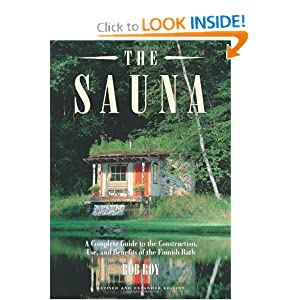 The Sauna: A Complete Guide to the Construction, Use, and Benefits of the Finnish Bath,... by Robert L. Roy