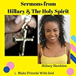 Sermons from Hillary & the Holy Spirit: Make Friends with God | Hillary Hawkins