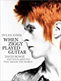 When Ziggy Played Guitar: David Bowie and Four Minutes that Shook the World (1848093853) by Jones, Dylan