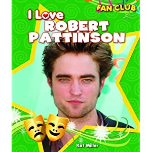 Love Robert Pattinson on Love Robert Pattinson  Fan Club   Kat Miller  9781615330584  Amazon