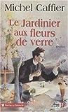 echange, troc Michel Caffier - Le Jardinier aux fleurs de verre