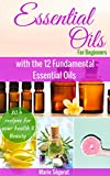img - for Essential Oils for Beginners: The practical guide to Aromatherapy using only 12 Essential Oils (natural remedies, essential oils for beginner, aromatherapy, essential oils book, essential oils guide) book / textbook / text book