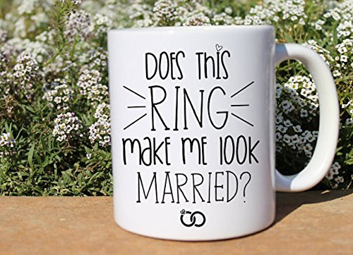 Coffee Mug | Newlywed Gift | Does this ring make me look married | Does this ring make me look engaged | Engagement gift | Best Friend Gift