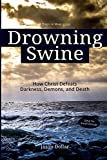 img - for Drowning Swine: How Christ Defeats Darkness, Demons, and Death book / textbook / text book