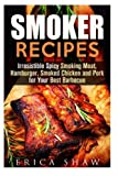 Smoker Recipes: Irresistible Spicy Smoking Meat, Hamburger, Smoked Chicken and Pork for Your Best Barbecue (Smoking Meat & Barbecue Guide) by Erica Shaw (2015-12-21)