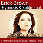 Psychic Intuition Hypnosis: Open Your Mind's Eye & Aura Vibrations , Hypnosis, Self-Help, Binaural Beats, Solfeggio Tones   Erick Brown Hypnosis