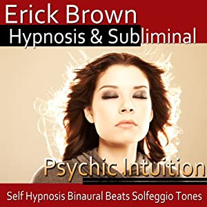 Psychic Intuition Hypnosis: Open Your Mind's Eye & Aura Vibrations , Hypnosis, Self-Help, Binaural Beats, Solfeggio Tones | [Erick Brown Hypnosis]
