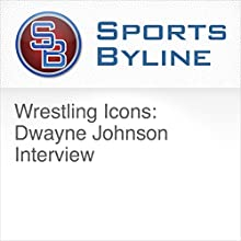Wrestling Icons: Dwayne Johnson Interview Radio/TV Program by Ron Barr Narrated by Ron Barr, Dwayne Johnson