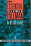 The Essential James Hillman: A Blue Fire (041505303X) by Hillman, James