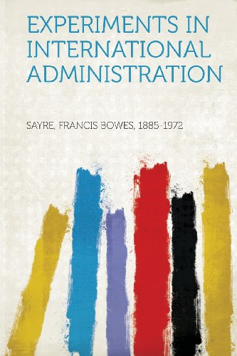 Experiments in International Administration