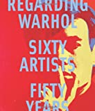 Regarding Warhol: Sixty Artists, Fifty Years (0300184980) by Prather, Marla