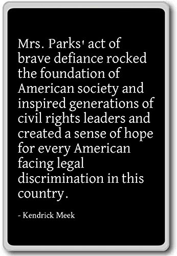 Mrs. Parks' act of brave defiance rocked the ... - Kendrick Meek - quotes fridge magnet, Black - Magnete frigo