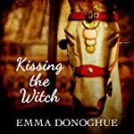 Kissing the Witch: Old Tales in New Skins | Emma Donoghue