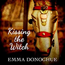 Kissing the Witch: Old Tales in New Skins (       UNABRIDGED) by Emma Donoghue Narrated by Maggie Mash