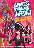 Japanese Schoolgirl Inferno: Tokyo Teen Fashion Subculture Handbook