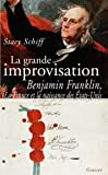 La grande improvisation: Franklin, la France et la naissance des Etats-Unis (2246629616) by Stacy Schiff
