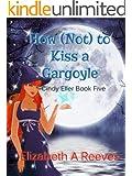 How (Not) to Kiss a Gargoyle (Cindy Eller #5)