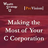 Making the Most of Your C Corporation (Wealth Strategy U: School of Tax Strategy, Session 8)