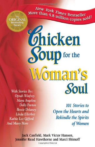 Chicken Soup for the Woman's Soul: 101 Stories to Open the Hearts and Rekindle the Spirits of Women (Chicken Soup for the Soul)