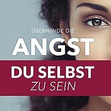Überwinde die Angst du selbst zu sein Hörbuch von Benedikt Ahlfeld Gesprochen von: Benedikt Ahlfeld