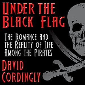 Under the Black Flag: The Romance and the Reality of Life Among the Pirates | [David Cordingly]