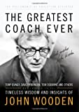 img - for The Greatest Coach Ever: Timeless Wisdom and Insights of John Wooden (The Heart of a Coach Series) book / textbook / text book