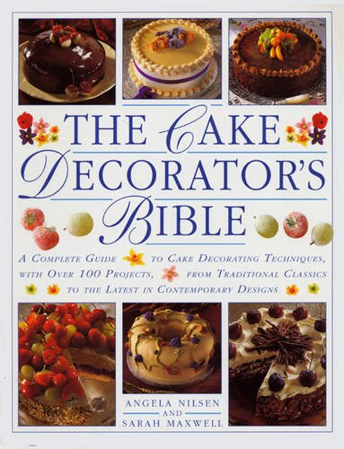 The Cake Decorator's Bible: A complete guide to cake decorating techniques, with over 100 projects, from traditional classics to the latest in contemporary designs