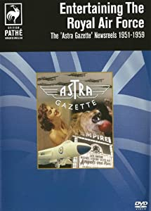 Entertaining The RAF -The Astra Gazette Newsreels 1951-1959 [DVD]