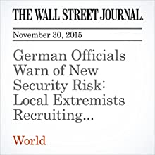 German Officials Warn of New Security Risk: Local Extremists Recruiting Refugees (       UNABRIDGED) by Anton Troianovski, Ruth Bender Narrated by Alexander Quincy