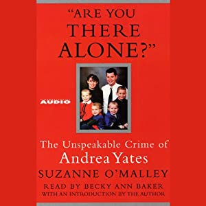 Are You There Alone?: The Unspeakable Crime of Andrea Yates | [Suzanne O'Malley]