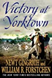 Victory at Yorktown: A Novel (0312607083) by Gingrich, Newt