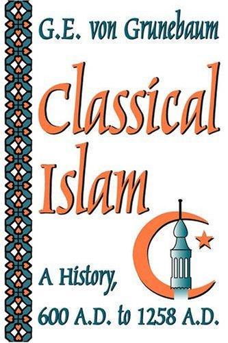 Classical Islam: A History, 600 A.D. to 1258 A.D., G. E. von Grunebaum