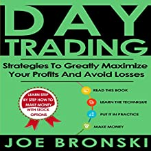 Day Trading: Strategies to Greatly Maximize Your Profits and Avoid Losses Audiobook by Joe Bronski Narrated by Harry Roger Williams, III