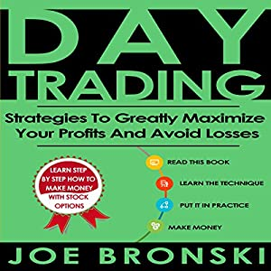 Day Trading: Strategies to Greatly Maximize Your Profits and Avoid Losses Audiobook
